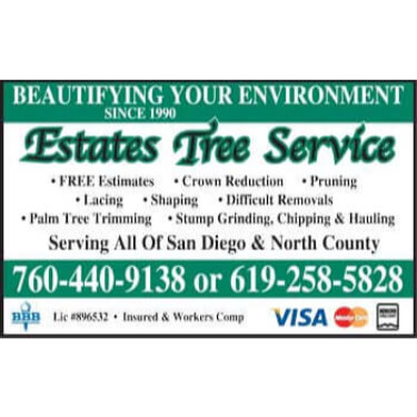 Estates Tree Service has provided San Diego County with the best value in professional tree care services, tree trimming and removal since 1992. With our years of expert experience and commitment to ensuring our customers are 100% satisfied with each job we complete we have become the premier Tree Service company in San Diego. Our expert staff is highly trained in the industries best practices of trimming, pruning, lacing and shaping trees for both residential and commercial clients, our staff is also fully trained in stump removal, stump grinding, palm tree trimming and care, crown raising, crown reduction, brush clearing, and more. We have served thousands of wonderful clients throughout the entire county of San Diego and we have earned a BBB A+ rating along with hundreds of great reviews on Yelp, HomeAdvisor, Facebook and Angie's List. Our superior service makes Estates Tree Service the best choice in San Diego, we will leave your property looking better, safer and completely mess free after we complete our service. As a licensed and insured Tree care company we take the safety of your home seriously and with our low rates we will make your wallet happy. Whether you have a tree that is leaning over your home, walkway, driveway, pool or solar panels, Estates Tree Service will have the solution that you're looking for, our highly skilled staff of tree trimmers have the knowledge and experience to care for any type of tree that you have on your property whether they are Palm trees, olive, ficus, eucalyptus, acacia, oak, pine, jacaranda or any other type of tree we have the experience required to provide affordable tree care for you. Additionally we over land and brush clearing services to protect your home from the dangers of wild fires, satisfy insurance requirements, and keep you safe. If you're looking to have dead trees, branches or brush removed from your property the crew at Estates Tree Service can chip and haul away the debris for you which will not only improve the look and feel of your property it will decrease the dangers of wild fires. In the event that you have an emergency and you need your trees or land serviced right away we are proud to offer 24/7 Emergency service, Estates Tree Service is always available when our customers need us. We offer 100% free, no obligation estimates, while other Tree Service providers may try to lock you in on the spot or refuse to give a written estimate Estates Tree Service is proud to be upfront and clear with our pricing, we know that most homeowners will shop around and we are confident that we will win your business. From Coastal Tree Services in Del Mar, Carlsbad, Pacific Beach, Coronado and Imperial Beach where customers are usually looking for Palm tree trimming to the center of San Diego like North Park, Downtown, Clairemont, Mission Valley, Mira Mesa and the surrounding areas Estates Tree Service will come to your and provide a free written estimate. We are also proud to serve the rural areas of San Diego county with Tree Service, Brush clearing and more, if you're in Fallbrook, Vista, Ramona, Poway, El Cajon, Santee, Lakeside, Jamul, Alpine, Descanso or anywhere else within the County of San Diego give us a call at (760) 440-9138 for your free estimate.